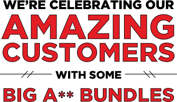 We're Celebrating Our AMAZING Customers with Some BIG A** BUNDLES