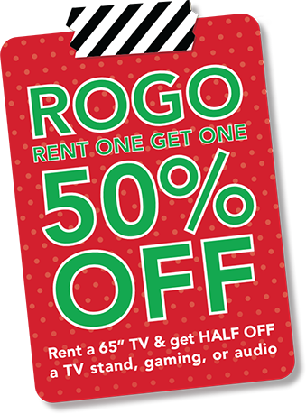 "rogo rent one get one 50% off. rent 65"" tv & get half off a tv stand, gaming, or audio"