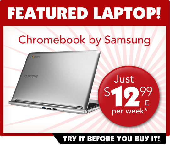 Rent to own Computers: Samsung Chromebook, $12.99 per week. Try it before you buy it!