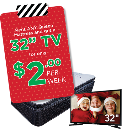 rent any queen mattress and get a 32inch tv for only $2/week