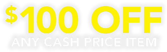 $100 OFF ANY CASH PRICE ITEM