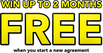 Win up to 2 months FREE when you start a new agreement!
